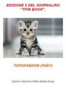 """TOPOFABIO06 (FABY) - EDIZIONE 5 DEL GIORNALINO """"TF06 BOOK""""."""