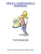 TOPOFABIO06 - GER E IL COMPLEANNO A SORPRESA!