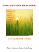 TOPOFABIO06 (FABY) - SONO STATO MOLTO ASSENTE!
