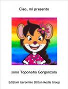 sono Toponoha Gorgonzola - Ciao, mi presento