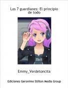 Emmy_Verdetoncita - Los 7 guardianes: El principio de todo