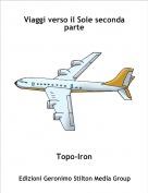 Topo-Iron - Viaggi verso il Sole seconda parte
