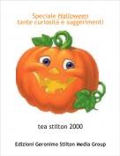 tea stilton 2000 - Speciale Halloweentante curiosità e suggerimenti