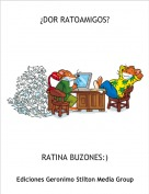 RATINA BUZONES:) - ¿DOR RATOAMIGOS?
