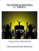 Topcarlotta disordinata - TEA SISTERS IN DISCOTECA(1° PARTE!!)