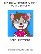 SORELLINE TOPINE - AZZURRINA E ROSALINDA (EP. 2)(ULTIMO EPISODIO)