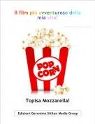 Topisa Mozzarella! - Il film più avventuroso della mia vita!