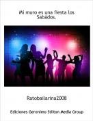 Ratobailarina2008 - Mi muro es una fiesta los Sabádos.
