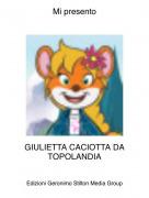 GIULIETTA CACIOTTA DA TOPOLANDIA - Mi presento
