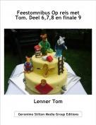 Lenner Tom - Feestomnibus Op reis met Tom. Deel 6,7,8 en finale 9