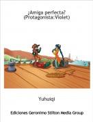 Yuhuiqi - ¿Amiga perfecta? (Protagonista:Violet)