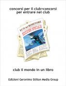 club il mondo in un libro - concorsi per il club+concorsi per entrare nel club