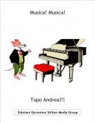 Topo Andrea!!! - Musica! Musica!