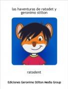 ratodent - las haventuras de ratodet y geronimo stilton