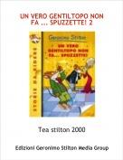Tea stilton 2000 - UN VERO GENTILTOPO NON FA ... SPUZZETTE! 2