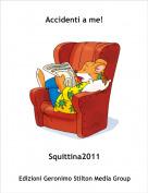 Squittina2011 - Accidenti a me!
