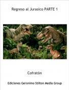 Cofratón - Regreso al Jurasico PARTE 1