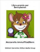Mozzarella Ammuffita@Benn - Libro-premio per Bennybenex