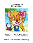 Mozzarella Ammuffita@Ginny. - Libro-premio per Ginny.Stilton