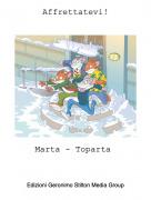 Marta - Toparta - Affrettatevi!