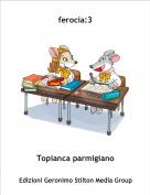Topianca parmigiano - ferocia:3