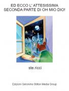 ste.ricci - ED ECCO L' ATTESISSIMA SECONDA PARTE DI OH MIO DIO!