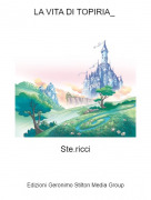 Ste.ricci - LA VITA DI TOPIRIA_