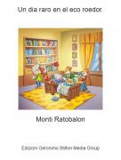 Monti Ratobalon - Un dia raro en el eco roedor.