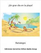 Ratialegre - ¡Un gran dia en la playa!