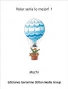 Machi - Volar sería lo mejor! 1