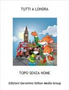 TOPO SENZA NOME - TUTTI A LONDRA