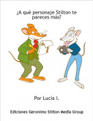 Por Lucía I. - ¿A qué personaje Stilton te pareces más?