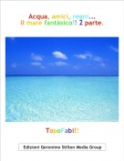 TopoFabi!! - Acqua, amici, regni...il mare fantàsico!! 2 parte.