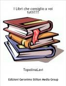 TopolinaLavi - I Libri che consiglio a voi tutti!!!!