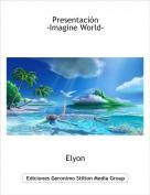 Elyon - Presentación -Imagine World-