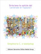 Simpittoria C. e iaiatipitap - Strisciano le notizie del carnevale di Topazia!!