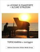 TOPOCHIARINA x lentiggini - LA LEZIONE DI PIANOFORTE+ ALCUNE ISTRUZIONI
