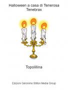 Topolillina - Halloween a casa di Tenerosa Tenebrax