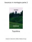 Topolillina - Vacanza in montagna parte 2