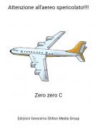 Zero zero C - Attenzione all'aereo spericolato!!!!