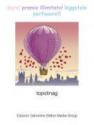 topolinag - Gare! premio illimitato! leggetelo perfavore!!!