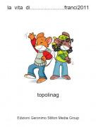 topolinag - la vita di.......................franci2011