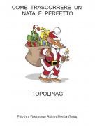 TOPOLINAG - COME TRASCORRERE UN NATALE PERFETTO