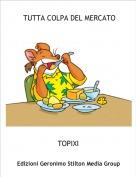 TOPIXI - TUTTA COLPA DEL MERCATO