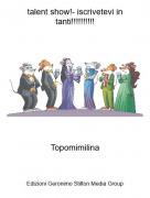 Topomimilina - talent show!- iscrivetevi in tanti!!!!!!!!!!