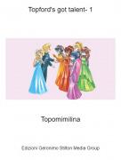 Topomimilina - Topford's got talent- 1