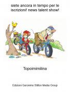 Topoimimilina - siete ancora in tempo per le iscrizioni! news talent show!