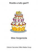 Miss Gorgonzola - Ricette a tutto gas!!!!
