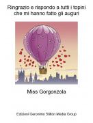 Miss Gorgonzola - Ringrazio e rispondo a tutti i topini che mi hanno fatto gli auguri