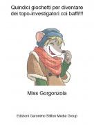 Miss Gorgonzola - Quindici giochetti per diventaredei topo-investigatori coi baffi!!!
